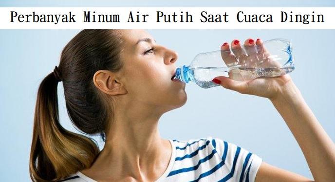 Perbanyak Minum Air Putih Saat Cuaca Dingin
